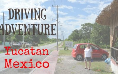 Adventure Driving in Mexico – the Yucatan Peninsula