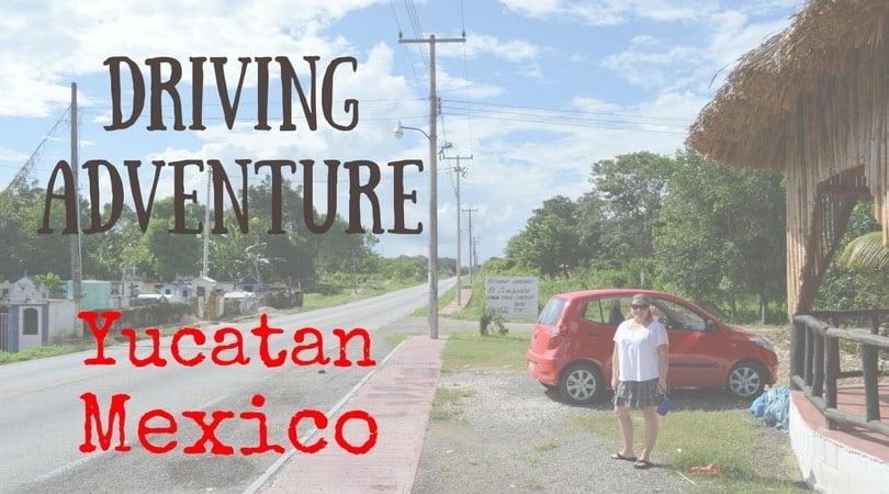 Adventure Driving in Mexico – the Yucatan Peninsula