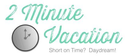2 minute vacation, quick vacation, virtual vacation, daydream about travel, daydream about vacation, vacation ideas, travel bloggers, peanuts or pretzels travel blog