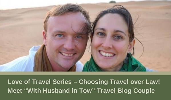 """Love of Travel Series – Choosing Travel over Law! Meet """"With Husband in Tow"""" Travel Blog Couple"""
