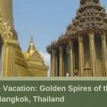 2 Minute Vacation: Golden Spires of the Grand Palace Bangkok, Thailand