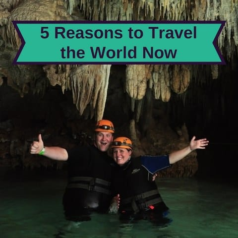 5 Reasons to Travel the World Now