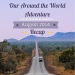 Around the World Adventure:  August 2014 Recap