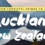 10 Non-Touristy Things to do in Auckland New Zealand