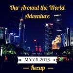 Around the World Recap – March 2015