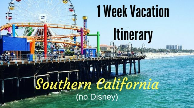 1 week southern california travel itinerary no disney