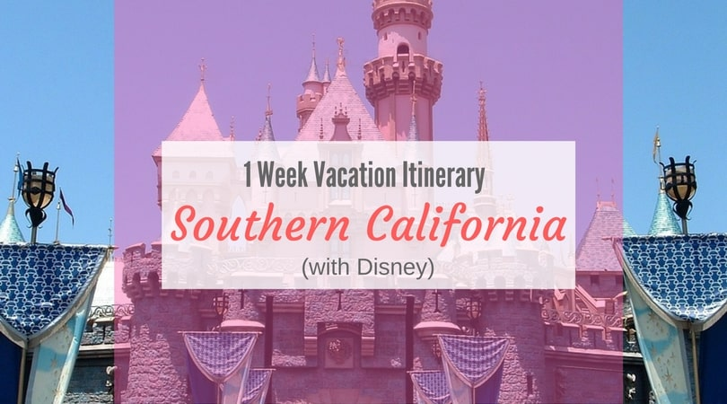 1 week southern california vacation itinerary with disney