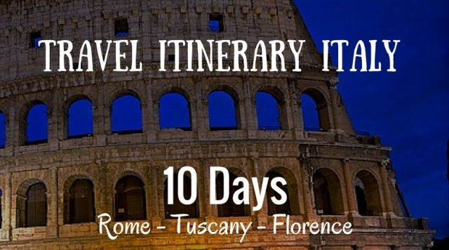 travel itinerary for italy, itinerary for rome, travel to florence, itinerary for tuscany