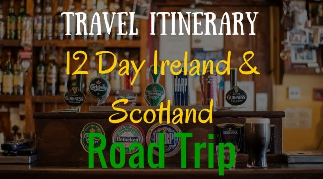 scotland itinerary, ireland itinerary, roadtrip in scotland, roadtrip in ireland, travel itinerary Ireland and scotland