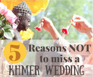 Beyond the Postcard: 5 Reasons Not to Miss a Khmer Wedding (Guest Post)