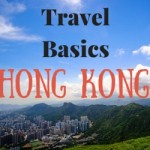 Tips for Visiting Hong Kong (Travel Basics)