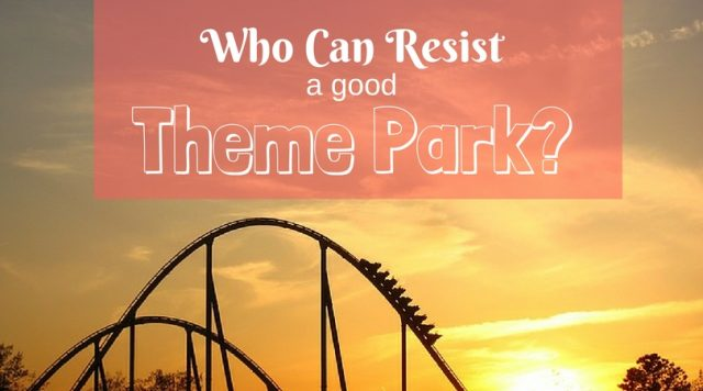 who can resist a good theme park
