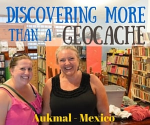 Beyond the Postcard: Discovering More Than a Geocache in Aukmal, Mexico