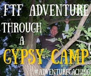 #AdventureCaching Guest Post:  An Epic FTF Adventure Through a Gypsy Camp