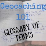 Geocaching 101:  Geocaching Glossary of Terms