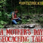#AdventureCaching Guest Post:  A Mother's Day Geocaching Tale