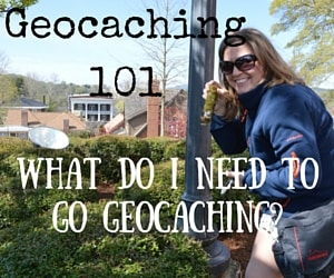 Geocaching 101:  What do I need to go Geocaching?