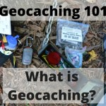 Geocaching 101:  What is Geocaching?  A Treasure Hunt Around the World