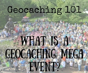Geocaching 101:  Geocaching Events: What Is A Mega Event?