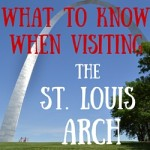5 Things to Know When Visiting the St. Louis Arch