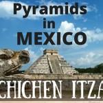 See One of the Most Famous Pyramids in Mexico – El Castillo Chichen Itza