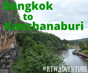 Our Visit to Bangkok & Kanchanaburi, Thailand