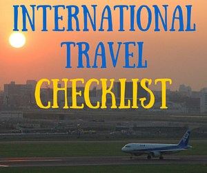 International Travel Checklist – Be Prepared for Your Trip