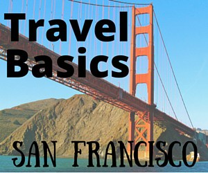 Travel Basics:  San Francisco, California