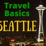 Planning a Trip to Seattle Washington – Travel Basics