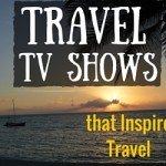 Travel TV Shows that Inspire Travel