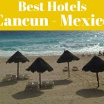 Best Hotels in Cancun Mexico – for all Budgets