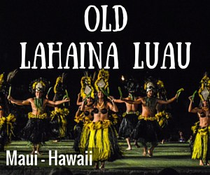 Polynesian Paradise!  An Evening at the Old Lahaina Luau – Maui, Hawaii