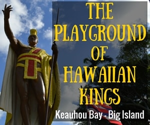 The Playground of Hawaiian Kings:  Hawaii Culture in Keauhou Bay with Sheraton Kona