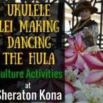 When in Hawaii Learn to Play the Ukulele, Dance the Hula, and Make Leis with Sheraton Kona