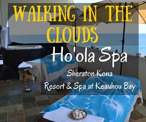 Walking on Clouds at the Ho'ola Spa – Sheraton Kona Resort & Spa at Keauhou Bay in Hawaii