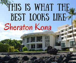 The Best Hawaii Resorts We Have Experienced! The Sheraton Kona Resort, Big Island of Hawaii
