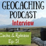 Geocaching Podcast Interview with Cache & Release:  Ep.51 – Peanuts or Pretzels