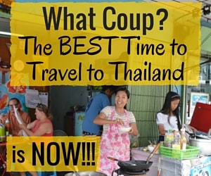 What Coup?  Why the Best Time to Visit Thailand is Now!