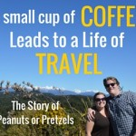 How a Small Cup of Coffee Led to a Life of Travel – Story of Peanuts or Pretzels