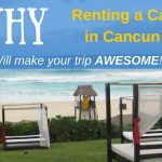 Why Renting a Car in Cancun Will Make Your Trip Awesome