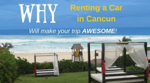 why renting a car in cancun