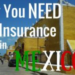 Why You Need Car Insurance for Mexico