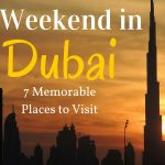 7 Places to Spend Your Weekend in Dubai Memorably – from a Fellow Travel Nut