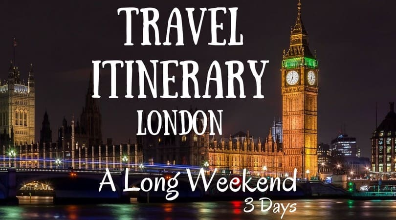 Travel Itinerary:  3 Days in London – a Long Weekend