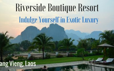 Indulge Yourself in Exotic Luxury at the Riverside Boutique Resort in Vang Vieng, Laos