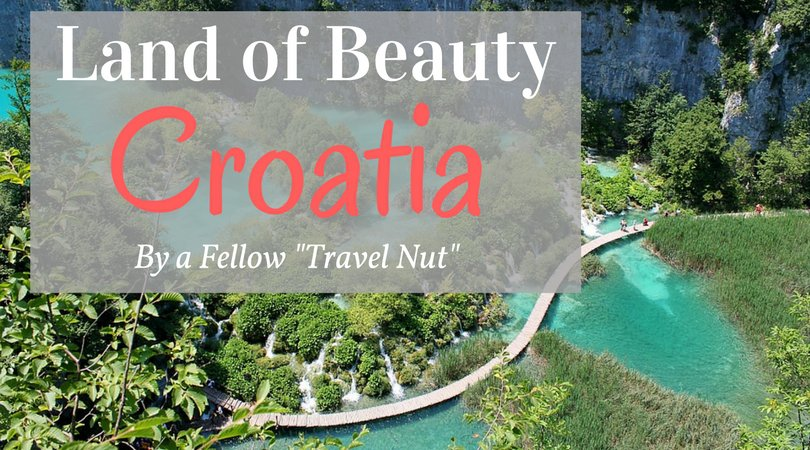 "Croatia: a Land of Natural Beauty – Guest Post by a ""Fellow Travel Nut"""