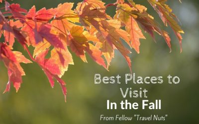 "Best Places to Visit in the Fall – From Fellow ""Travel Nuts"""