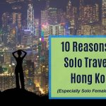 10 Reasons for Solo Travel in Hong Kong (even solo female travelers)