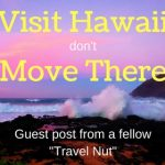 Why You Should Visit Hawaii On Vacation But Not MoveThere