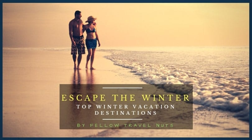 "Escape the Cold! – Top Vacation Destinations During the Winter from Fellow ""Travel Nuts"""